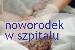 Poród w szpitalu Rydygiera w Łodzi. Pomoc i opieka nad noworodkiem i wcześniakiem.